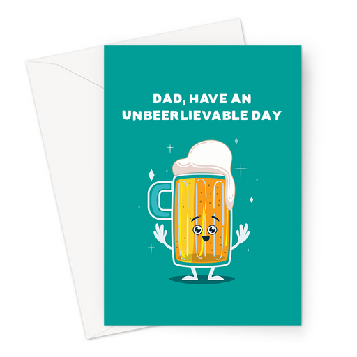 Dad, Have An Unbeerlievable Day Greeting Card | Funny Beer Pun Father's Day Card For Dad, Father, Excited Pint Of Beer, Birthday Card For Dad