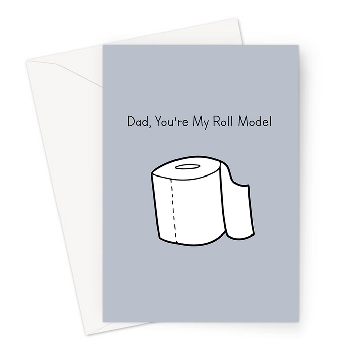 Dad, You're My Roll Model Greeting Card | Rude Father's Day Card For Dad, Thank You, Best Dad, Role Model, Toilet Humour, Toilet Roll