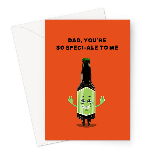 Dad, You're So Speci-Ale To Me Greeting Card | Funny Ale Pun Father's Day Card For Dad, Father, Excited Bottle Of Ale, Birthday Card For Dad, Beer Pun