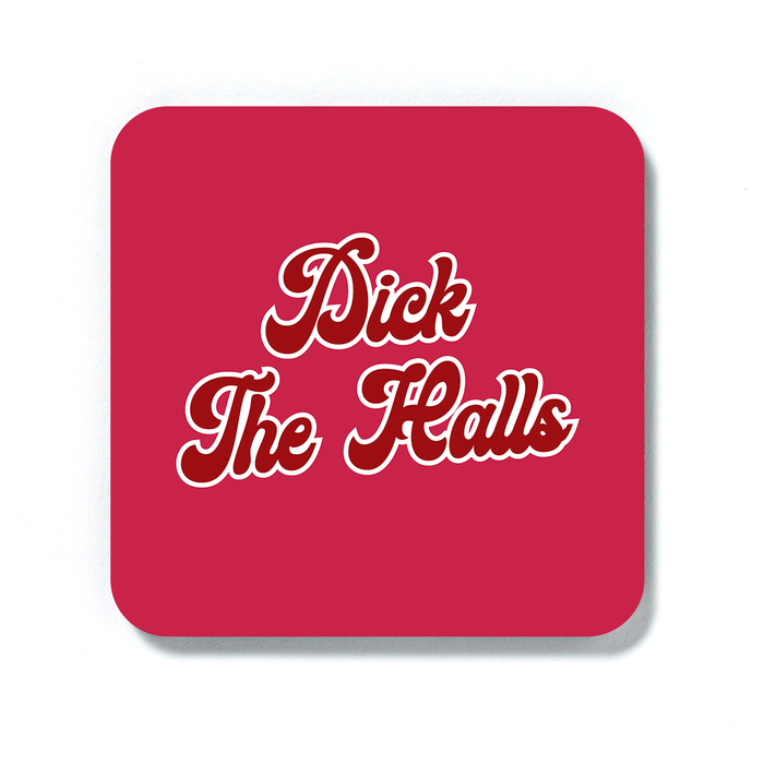 Dick The Halls Coaster | Rude Christmas Coaster, Innapropriate Christmas Decorations, Stocking Filler