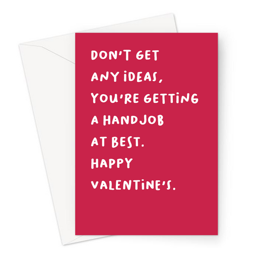 Don't Get Any Ideas You're Getting A Handjob At Best. Happy Valentine's. Greeting Card | Deadpan, Rude Valentine's Card In Red For Him, Husband, Boyfriend
