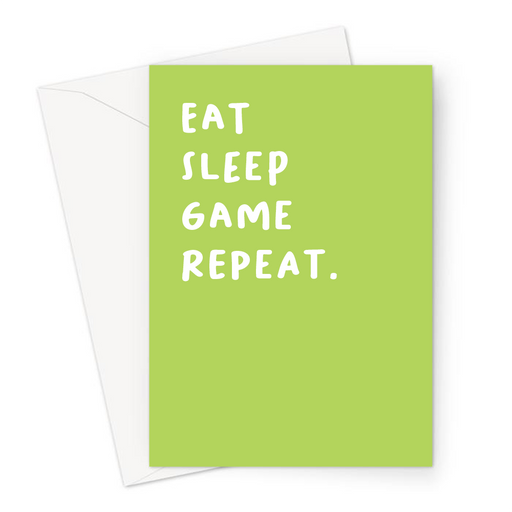 Eat Sleep Game Repeat. Greeting Card | Funny Birthday Card In Green For Gamers, Gaming Obsessed, Eat Sleep Rave Repeat Pun
