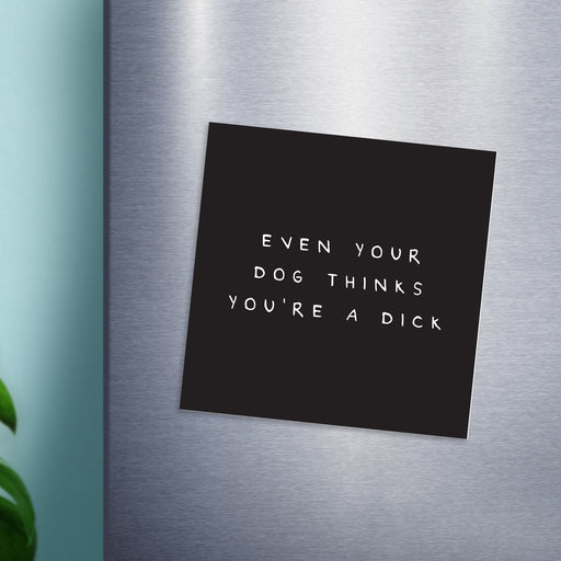 Even Your Dog Thinks You're A Dick Magnet | Funny, Rude Fridge Magnet, Funny Gift For Dog Lover, Dog Owner, Black And White, Monochrome, Profanity