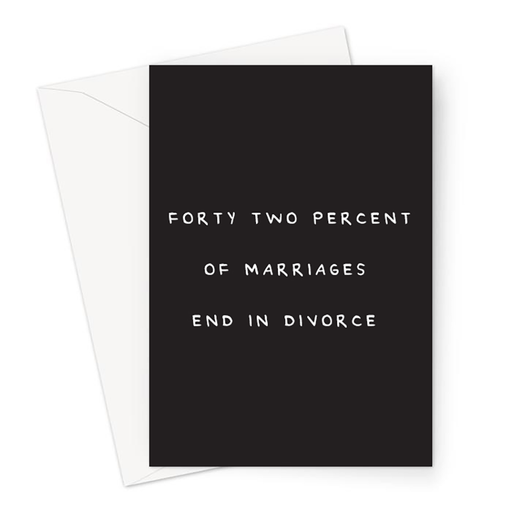 Forty Two Percent Of Marriages End In Divorce Greeting Card | Rude Engagement Card, Offensive Wedding Card, Funny Congratulations Card