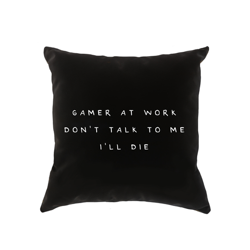 Gamer At Work Don't Talk To Me I'll Die Cushion | Funny Monochrome Gamer Cushion For Games Room, Birthday Present For Gamers, Gaming Obsessed