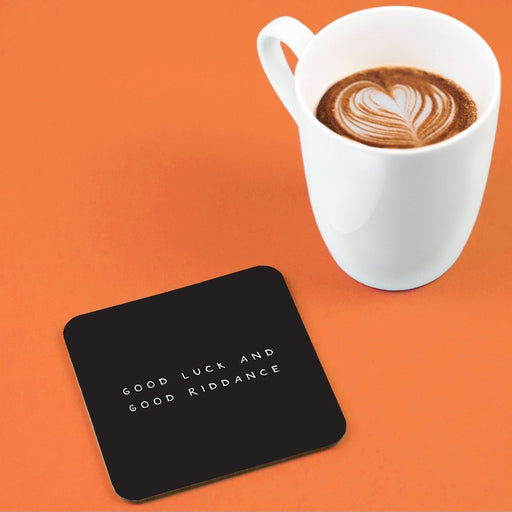 Good Luck And Good Riddance Coaster | Funny Leaving Gift, Good Luck Gift, Rude Drinks Mat, Black and White, New Job, New Home, Leaving For University
