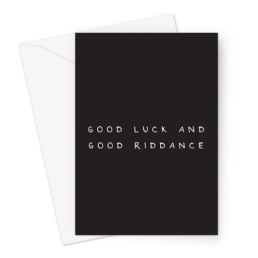 Good Luck And Good Riddance Greeting Card | Deadpan Good Luck Card, Funny Leaving Card, Deadpan Leaving Card, Funny Good Luck Card