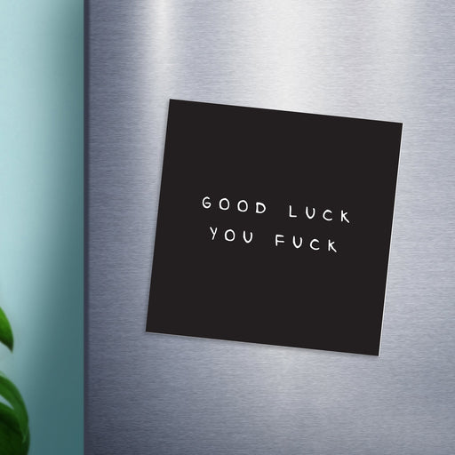 Good Luck You Fuck Magnet | Funny Leaving Gift, Funny Good Luck Gift, Rude Fridge Magnet, Black and White, New Job, Leaving For University