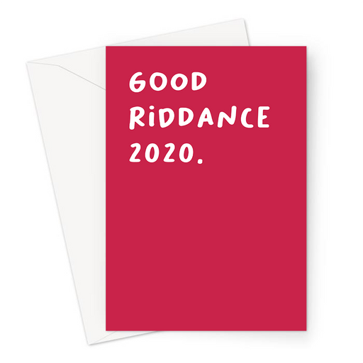 Good Riddance 2020. Greeting Card | Funny, Deadpan Happy New Year Card, Goodbye Twenty Twenty