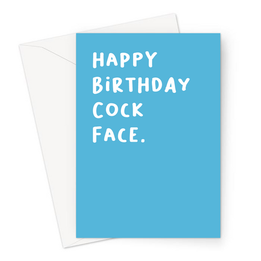 Happy Birthday Cock Face. Greeting Card | Funny, Rude, Offensive Birthday Card For Friend, For Him