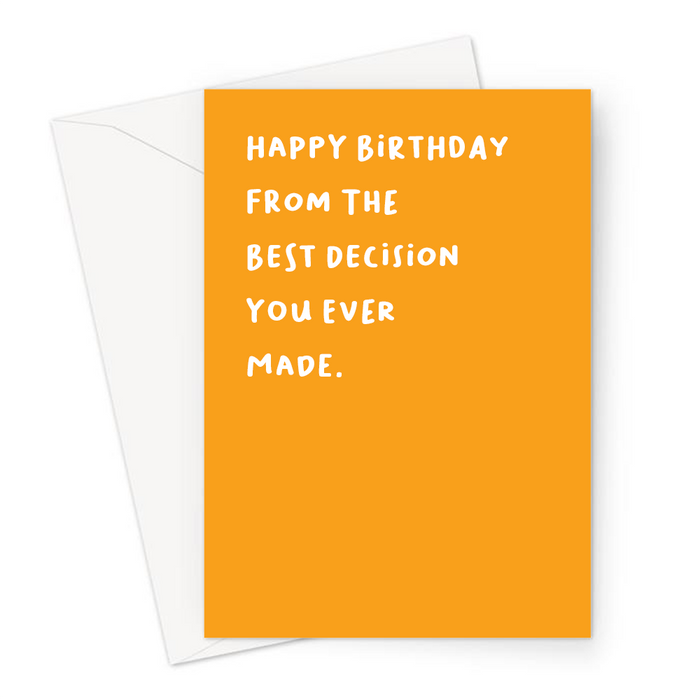 Happy Birthday From The Best Decision You Ever Made. Greeting Card | Deadpan, Dry Humour Birthday Card In Orange For Parent, Husband Or Wife