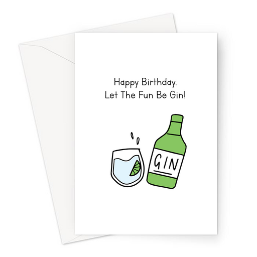 Happy Birthday. Let The Fun Be Gin! Greeting Card | Funny Pun Birthday Card For Gin Drinker, Bottle Of Gin, Gin And Tonic, G&T