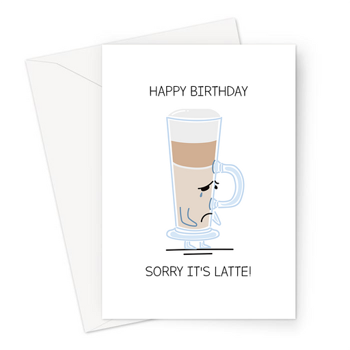 Happy Birthday Sorry It's Latte! Greeting Card | Cute, Funny Coffee Pun Birthday Card, Sorry Looking Latte, Sorry It's Late, Late Birthday Card