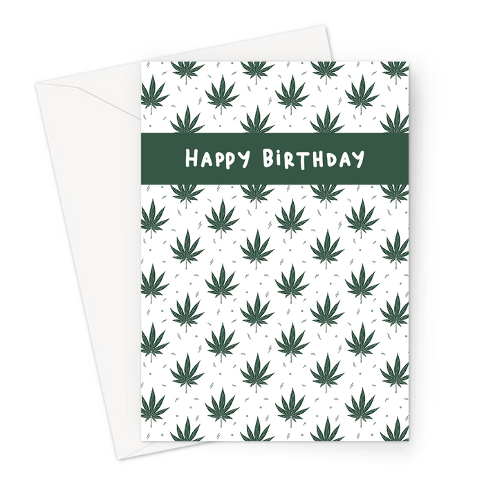 Happy Birthday Weed Illustration White Greeting Card | Cannabis Leaf Illustration, Hand Illustrated Fine Art Marijuana Leaves, Dope, Ganja, Hash, 420