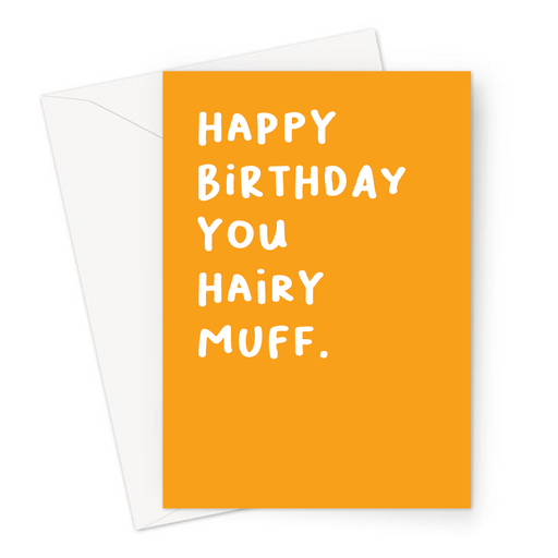 Happy Birthday You Hairy Muff. Greeting Card | Funny, Rude, Offensive Birthday Card For Friend, For Her