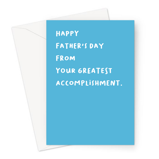 Happy Father's Day From Your Greatest Accomplishment. Greeting Card | Funny, Deadpan, Joke Father's Day Card For Dad, Him
