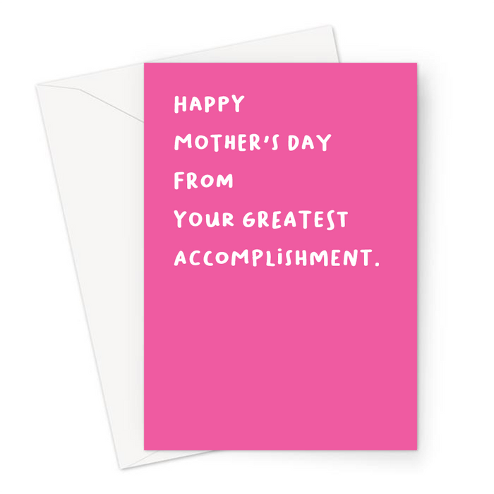 Happy Mother's Day From Your Greatest Accomplishment. Greeting Card | Funny, Deadpan, Joke Mother's Day Card For Mum, Her