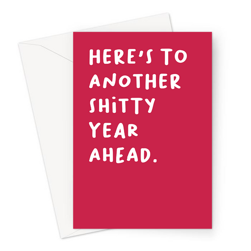 Here's To Another Shitty Year Ahead. Greeting Card | Pessimistic, Deadpan, Funny Happy New Year Card, Profanity