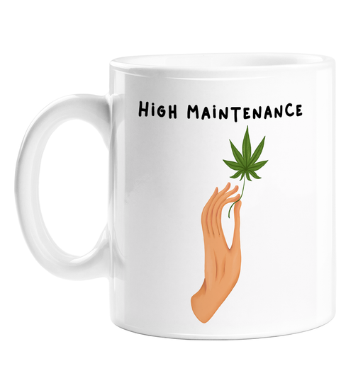 High Maintenance  Mug | Weed Mug, LGBTQ+, Stoner, Gift For Weed Smokers, Cannabis, Marijuana, Dope, Hash, Ganja, Pot