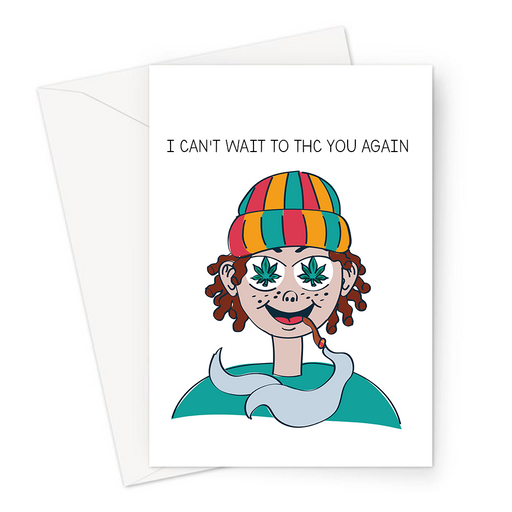 I Can't Wait To THC You Again Greeting Card | Cute, Funny Stoner Pun Miss You Card For Friend, THC, Cannabis, Weed, Marijuana, See You Again
