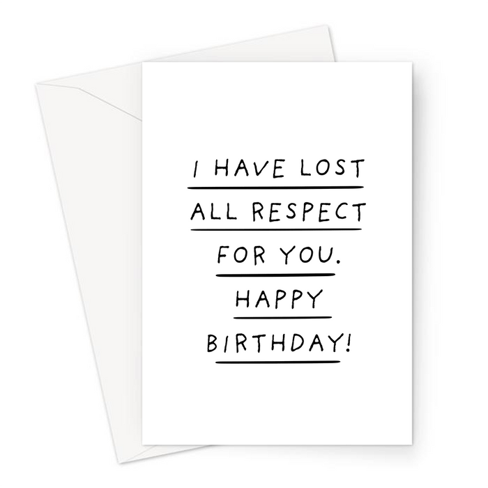 I Have Lost All Respect For You. Happy Birthday! Greeting Card | Deadpan, Rude Birthday Card, Lost Respect For Friend, For Partner, For Spouse