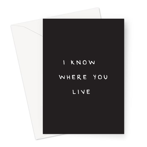 I Know Where You Live Greeting Card | Deadpan New Home Card, Funny Moving House Card