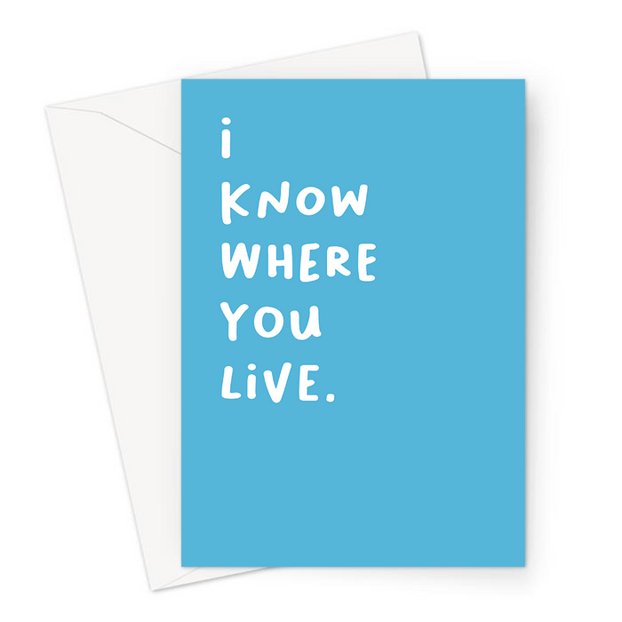 I Know Where You Live. Greeting Card | Deadpan, Funny New Home Card, You're Leaving, Moving Out, Housewarming