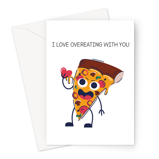 I Love Overeating With You Greeting Card | Cute, Funny Valentine's Card, Love, Slice Of Pizza Holding A Love Heart, Anniversary