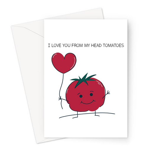 I Love You From My Head Tomatoes Greeting Card | Cute, Funny Tomato Pun Valentine's Card, Love, Smiling Tomato Holding A Heart Shaped Balloon