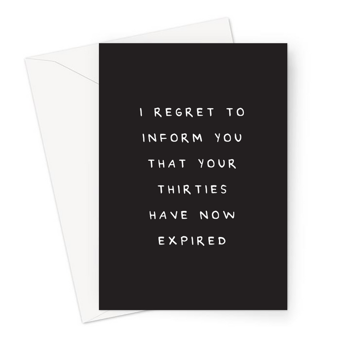 I Regret To Inform You That Your Thirties Have Now Expired Greeting Card | Deadpan, Dry Humour Fortieth Birthday Card or Forty Year Old, 40th, 40