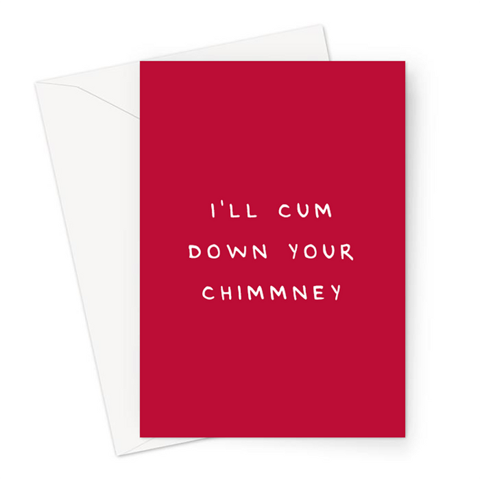 I'll Cum Down Your Chimney Greeting Card | Funny Christmas Card, Rude Christmas Card