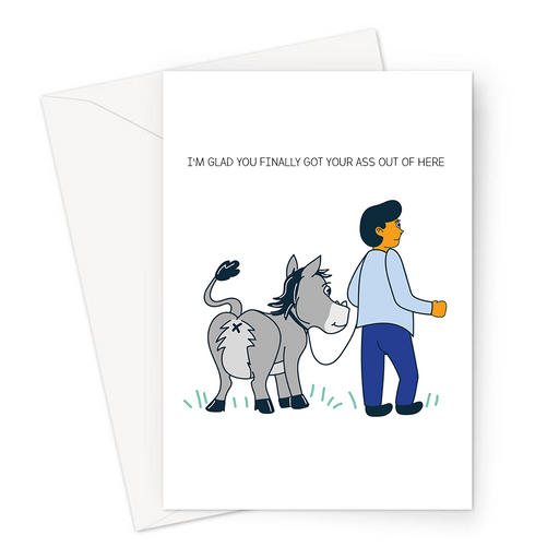 I'm Glad You Finally Got Your Ass Out Of Here Greeting Card | Donkey Pun You're Leaving Card, Going Away Travelling, Good Bye, Man Leading Donkey Away