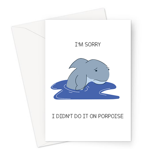I'm Sorry I Didn't Do It On Porpoise Greeting Card | Funny Forgive Me Card, Sorry Looking Porpoise Illustration, Porpoise Pun, Dolphin