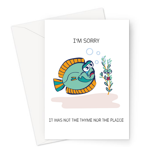 I'm Sorry It Was Not The Thyme Nor The Plaice Greeting Card | Funny Forgive Me Card, Sorry Looking Plaice And Thyme Illustration, Fish Pun, Herb Pun
