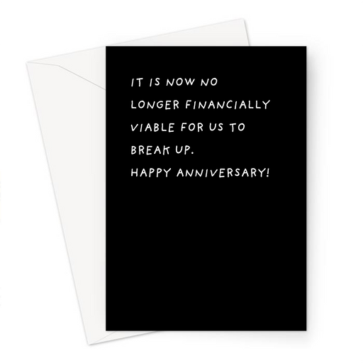 It Is Now No Longer Financially Viable For Us To Break Up. Happy Anniversary! Greeting Card | Deadpan Anniversary Card, For Husband, For Wife