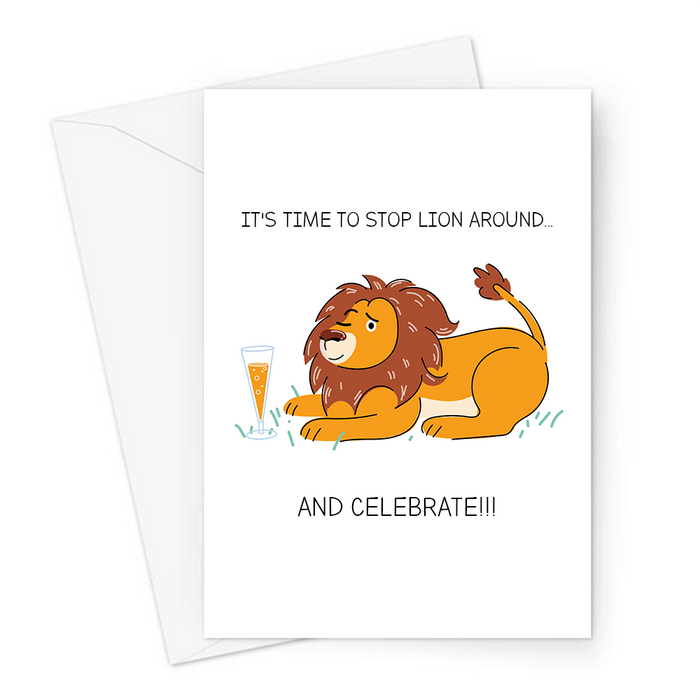 It's Time To Stop Lion Around... And Celebrate!!! Greeting Card | Funny Lion Pun Celebration Card, Lion Lying Down With A Glass Of Champagne