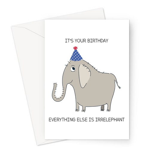 It's Your Birthday Everything Else Is Irrelephant Greeting Card | Funny, Cute, Elephant Pun Birthday Card, Elephant In A Party Hat