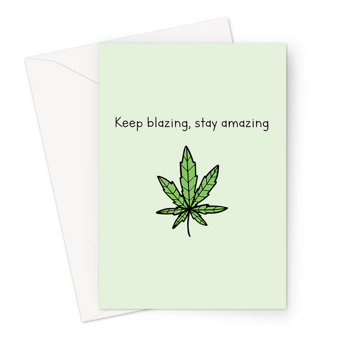 Keep Blazing, Stay Amazing Greeting Card | Weed Birthday Card, Friendship Card For Stoner, Cannabis Smoker, Hash, Marijuana, Ganja, Pot