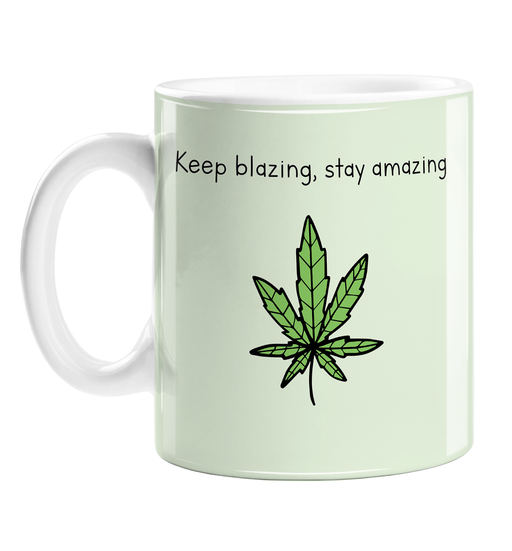 Keep Blazing, Stay Amazing Mug | Weed Mug, Stoner, Gift For Weed Smokers, Cannabis, Marijuana, Hash, Dope, Ganja, Pot