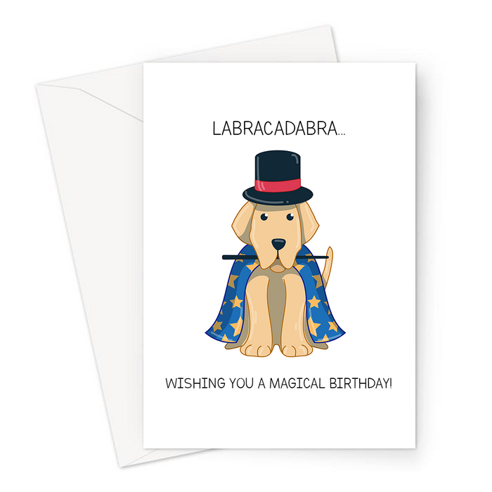 Labracadabra... Wishing You A Magical Birthday! Greeting Card | Funny Dog Pun Birthday Card, Labrador In Magicians Costume, Abracadabra, Puppy