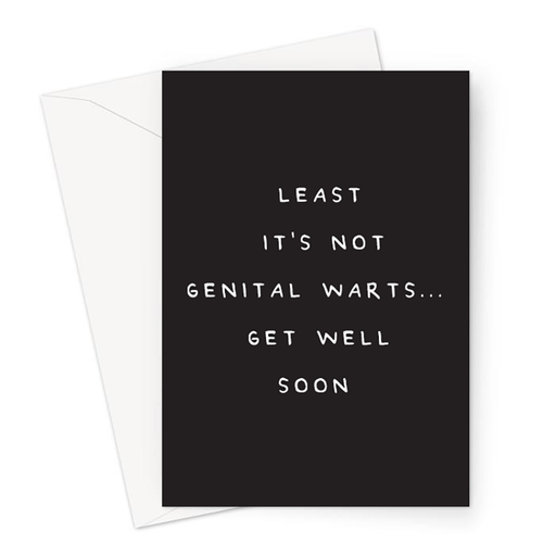 Least It's Not Genital Warts Get Well Soon Greeting Card | Funny Sympathy Card, Accident Card, Sorry Card