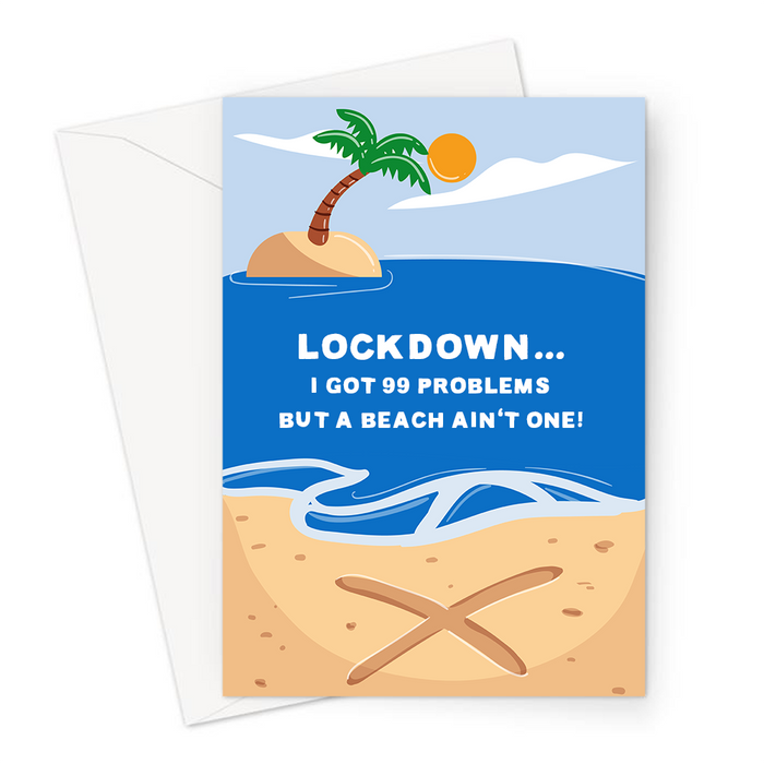 Lockdown... I Got 99 Problems But A Beach Ain't One! Greeting Card | Funny, Lockdown Card, Beach With A Cross On, 99 Problems But A Bitch Ain't One