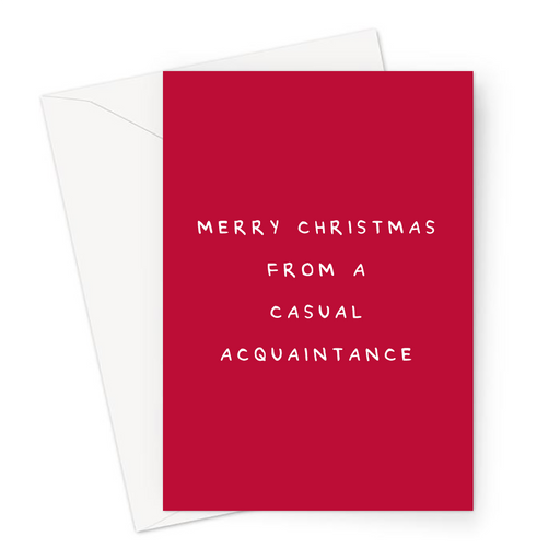 Merry Christmas From A Casual Acquaintance Greeting Card | Funny, Joke, Sarcastic Christmas Card For Friends, Family