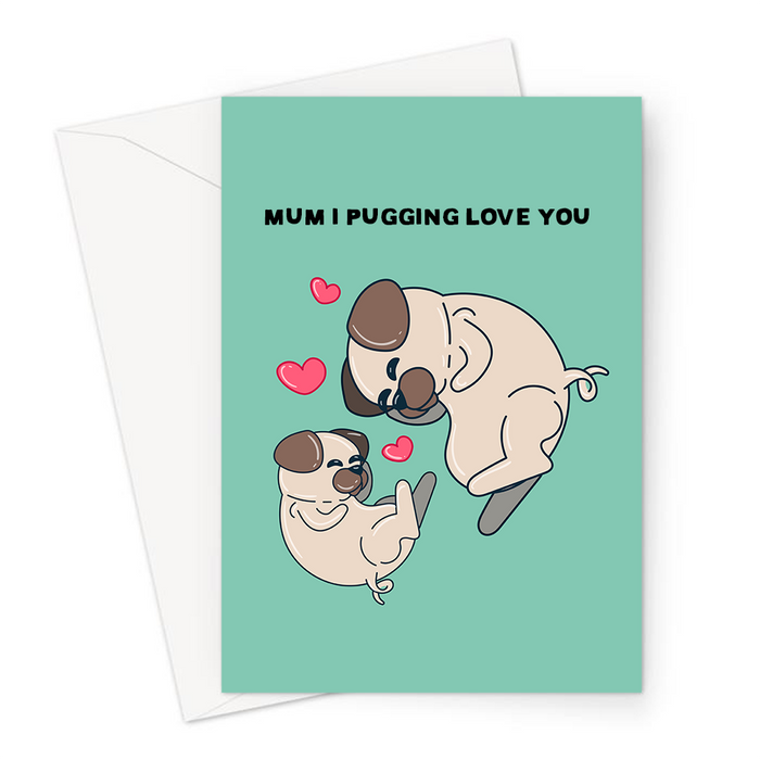 Mum I Pugging Love You Greeting Card | Cute, Funny Pug Pun Mother's Day Card, Love, Pug Mum And Baby With Love Hearts, Card For Mum