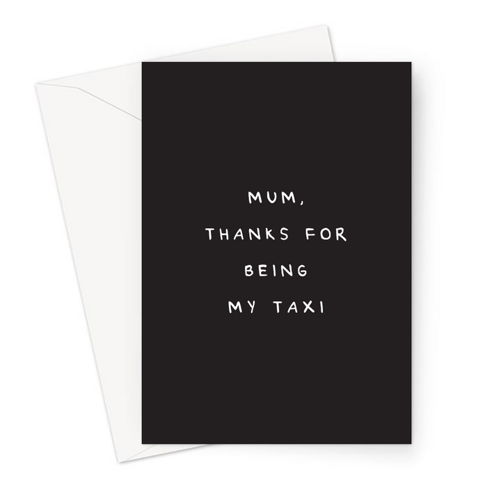 Mum, Thanks For Being My Taxi Greeting Card | Deadpan Card For Mum, Rude Mothers Day Card, Funny Thank You Card For Mum, For Her