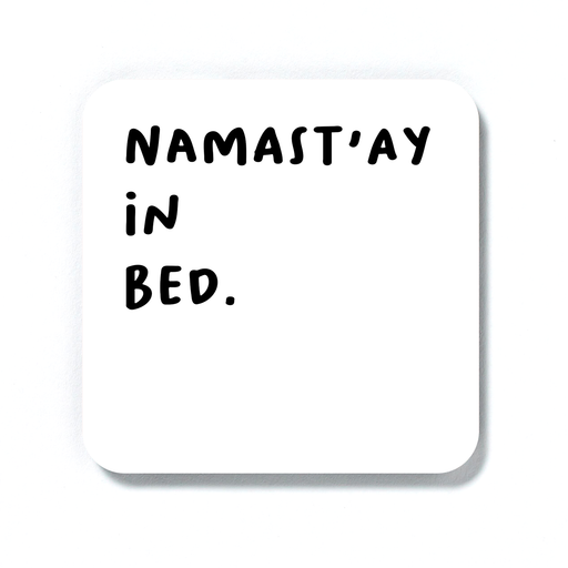 Namast'ay In Bed. Coaster | Funny Drinks Coaster, Housewarming Gift For Yogi, Yoga Enthusiast, Namaste, Lazy Day