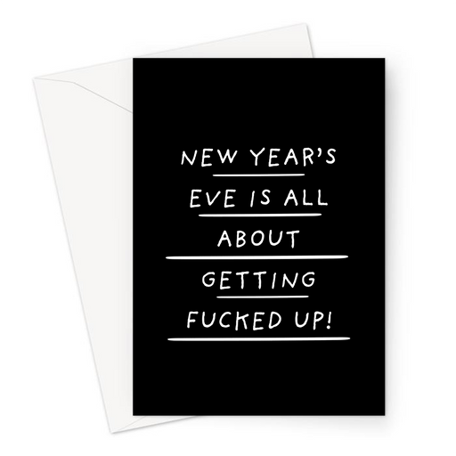 New Year's Eve Is All About Getting Fucked Up! Greeting Card | Let's Get Drunk New Years Card, Turned Up, Happy New Years
