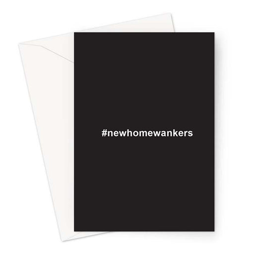 #newhomewankers Greeting Card | Rude New Home Card, Offensive New Home Card, Hashtag, Profanity