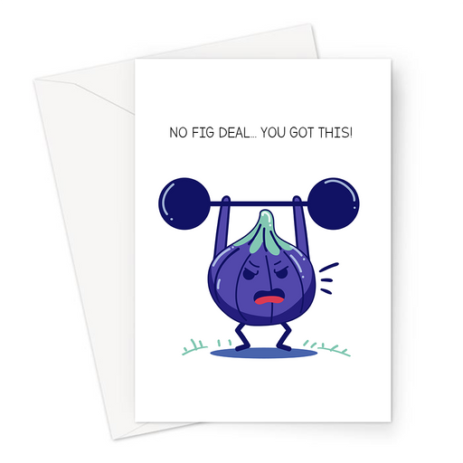 No Fig Deal... You Got This! Greeting Card | Funny Encouraging Card, Determined Looking Fig Lifting Weights, Sympathy, Good Luck, No Big Deal