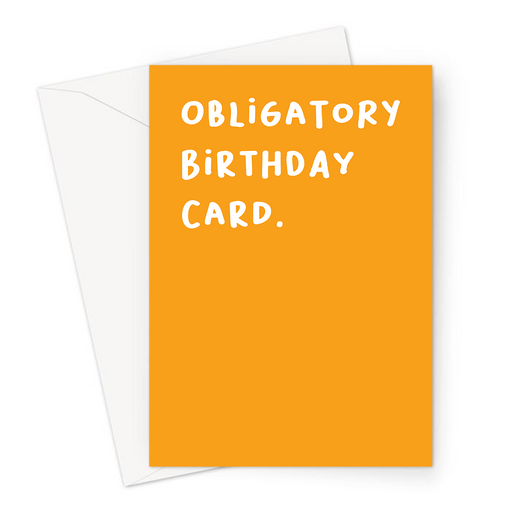 Obligatory Birthday Card. Greeting Card | Deadpan, Rude, Funny Happy Birthday Card For Friend, Family